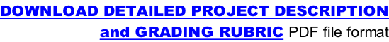 DOWNLOAD DETAILED PROJECT DESCRIPTION and GRADING RUBRIC PDF file format